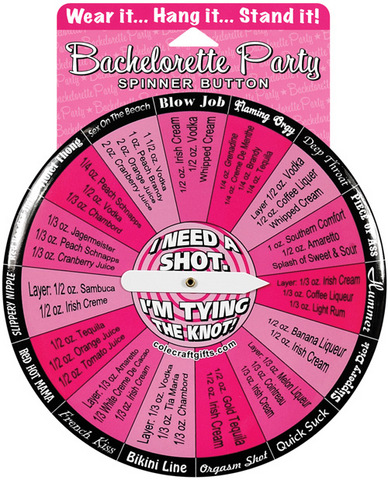 Bachelorette i need a shot spinner button - wear it . hang it...stand it