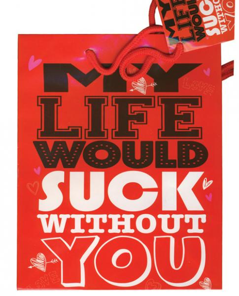 My Life Would Suck Without You Present Gift Bag