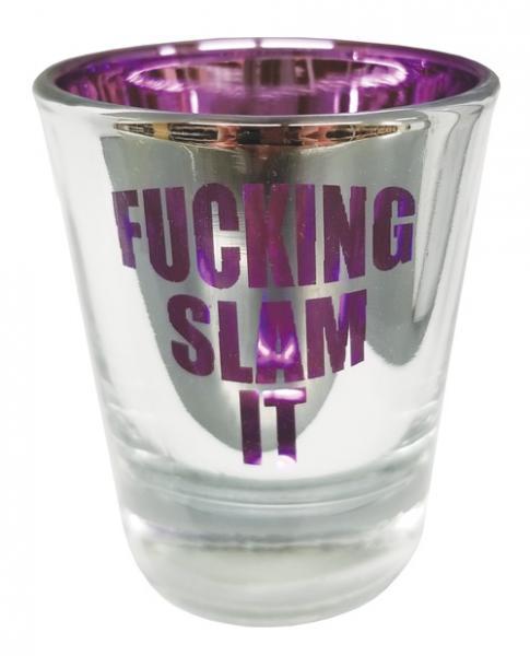 F*cking Slam It Shot Glass