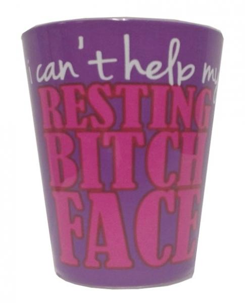 I Can't Help My Resting Bitch Face Shot Glass