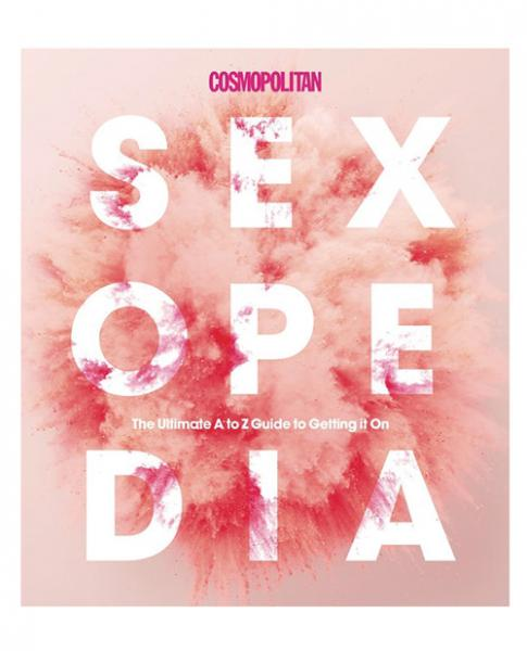 Cosmo Sexopedia The Ultimate Guide A To Z Guide To Getting It On