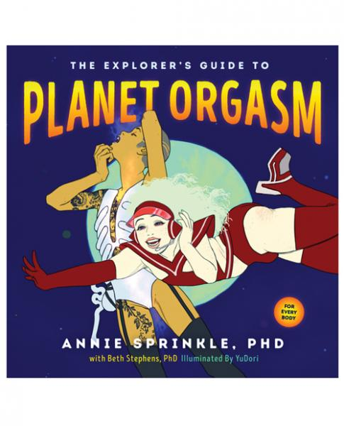 The Explorer's Guide To Planet Orgasm Book by Anne Sprinkle PhD