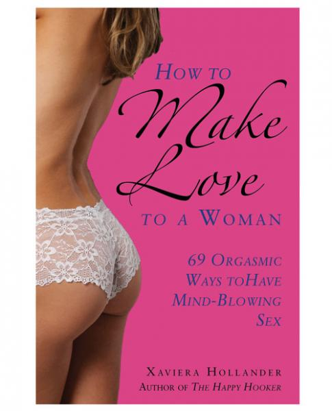 How To Make Love To A Woman by Xaviera Hollander