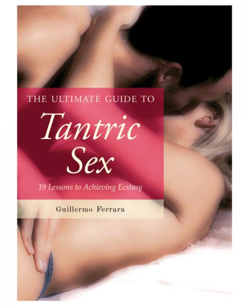 The Ultimate Guide To Tantric Sex Book by Guillermo Ferrara