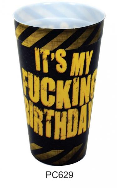 It's My Fucking Birthday Plastic Cup
